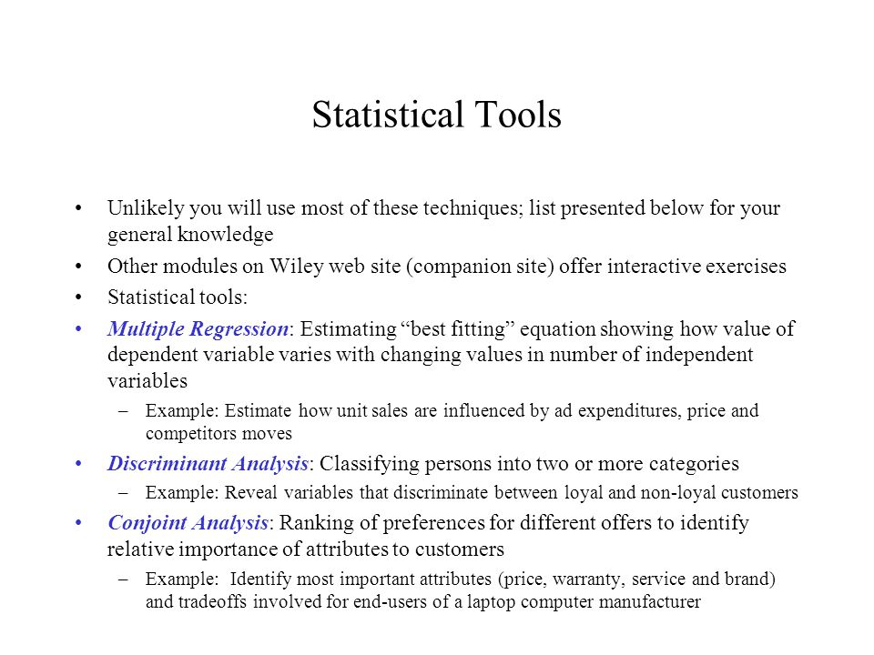 Statistical Tools Unlikely you will use most of these techniques; list presented below for your general knowledge Other modules on Wiley web site (com