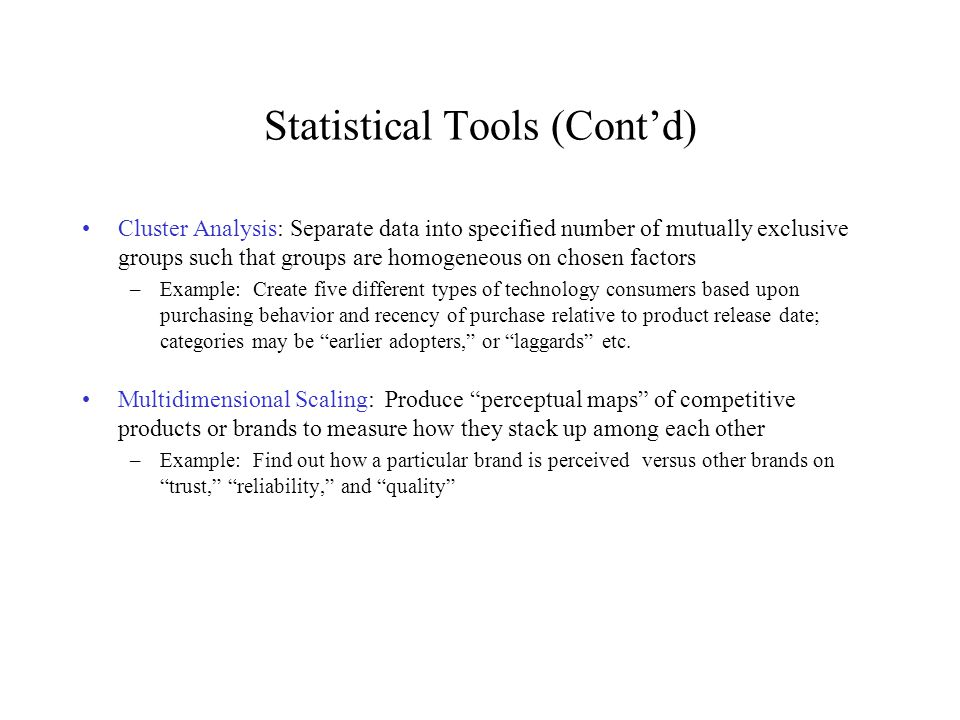 Statistical Tools (Contd) Cluster Analysis: Separate data into specified number of mutually exclusive groups such that groups are homogeneous on chose