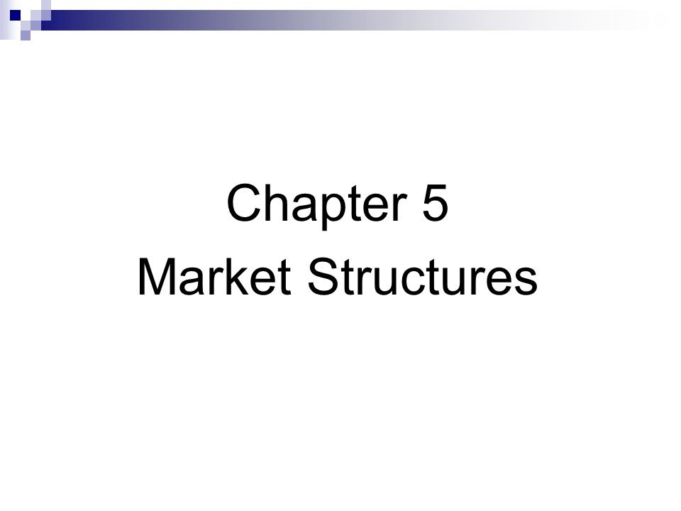 Chapter 5 Market Structures