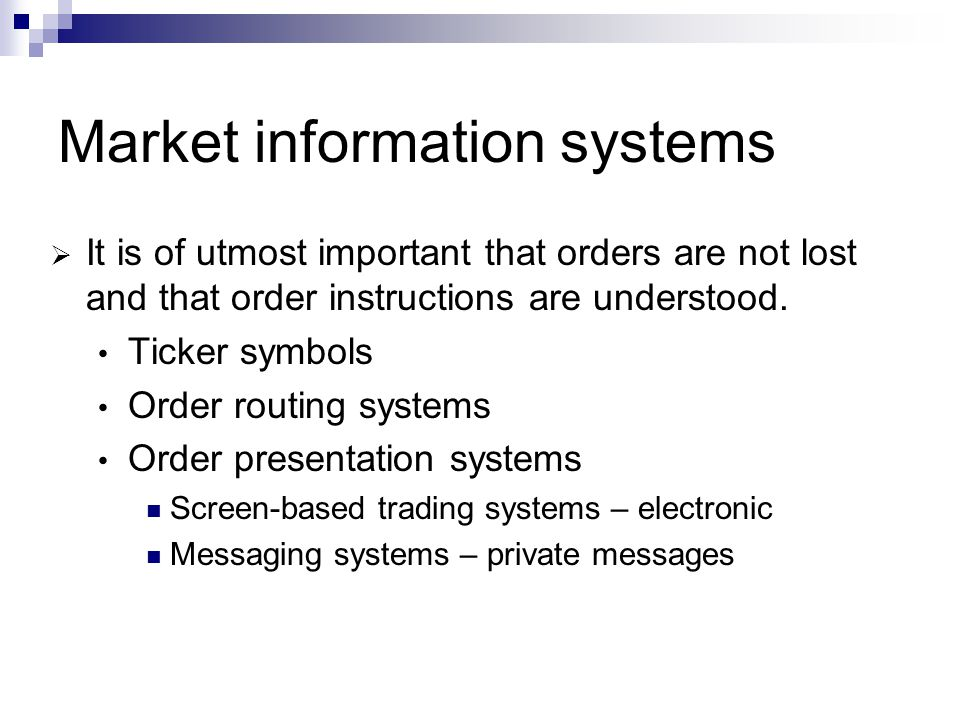 Market information systems It is of utmost important that orders are not lost and that order instructions are understood.