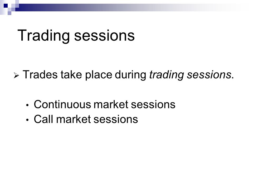 Continuous markets Traders may trade at anytime while the market is open.