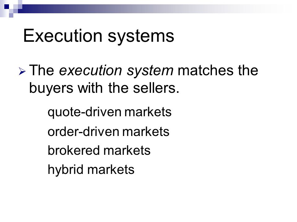 Execution systems The execution system matches the buyers with the sellers.