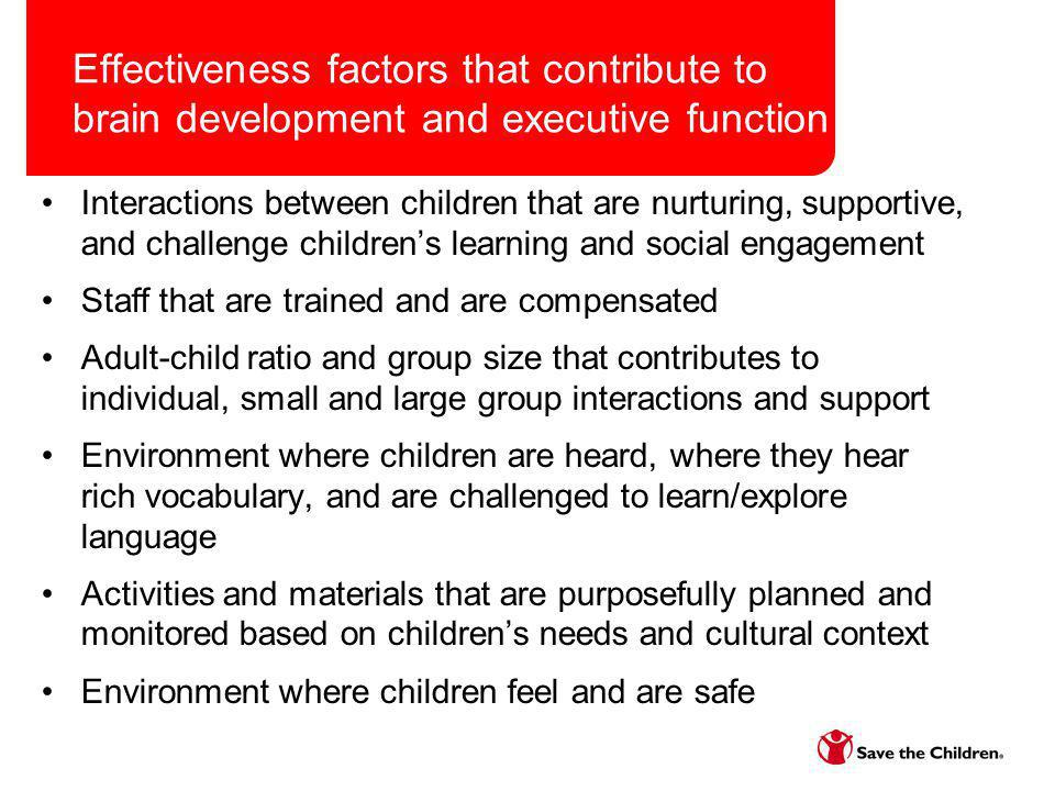 Effectiveness factors that contribute to brain development and executive function Interactions between children that are nurturing, supportive, and ch
