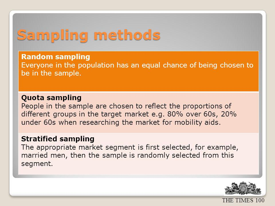 THE TIMES 100 Sampling methods Cluster sampling This uses random sampling from a specific area or cluster e.g.