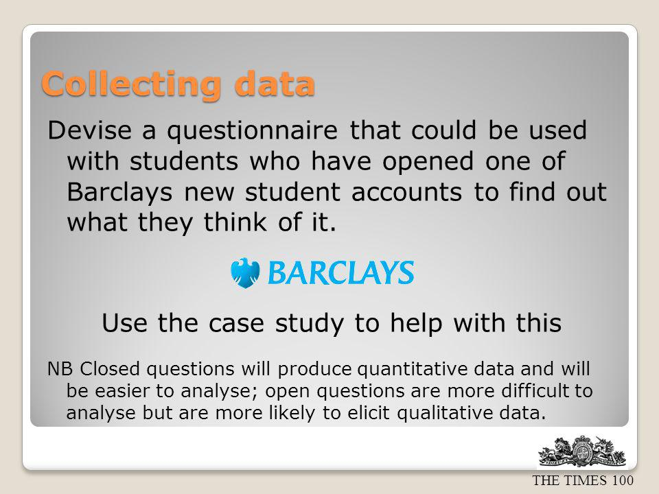 THE TIMES 100 Sampling Which sampling method/s would be most appropriate for Barclays when researching the student market?