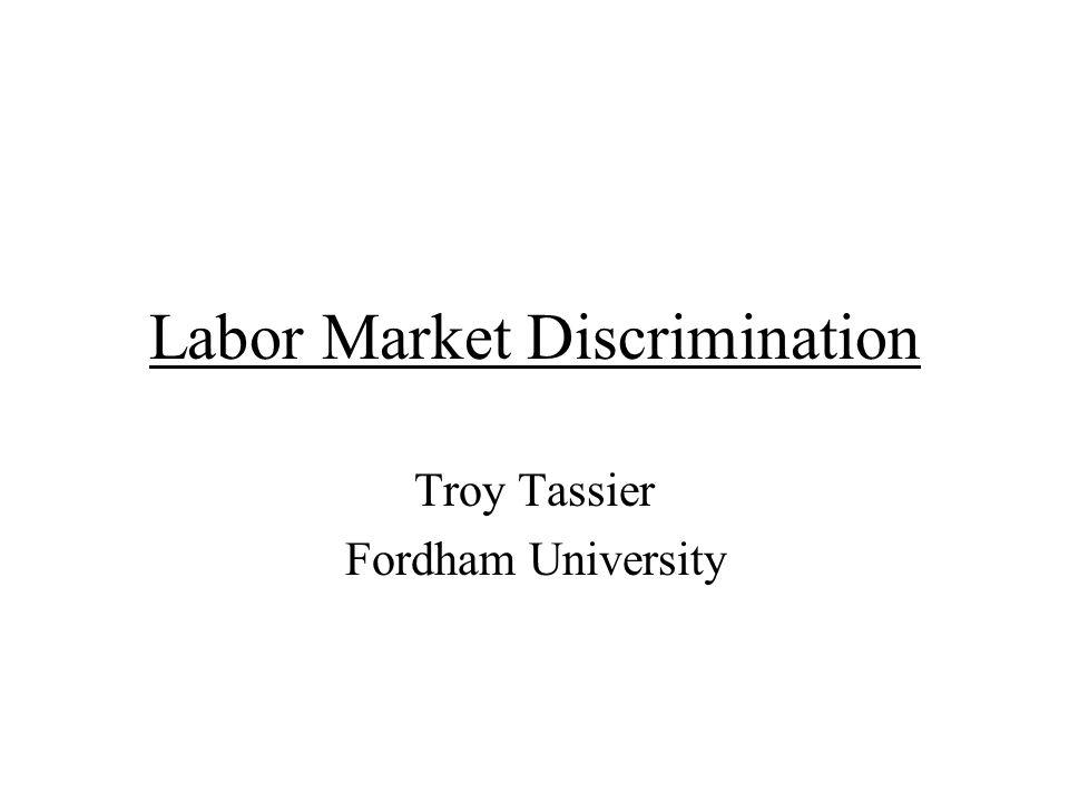Labor Market Discrimination Troy Tassier Fordham University