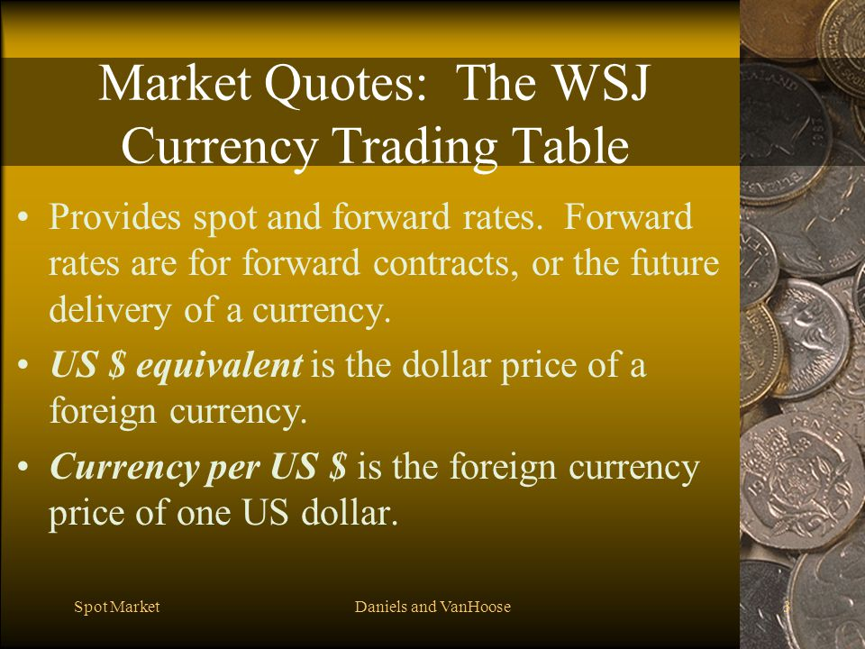 Spot MarketDaniels and VanHoose3 Market Quotes: The WSJ Currency Trading Table Provides spot and forward rates.