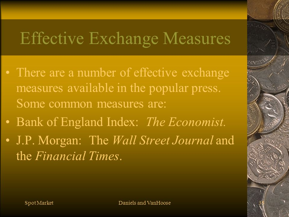 Spot MarketDaniels and VanHoose35 Effective Exchange Measures There are a number of effective exchange measures available in the popular press.