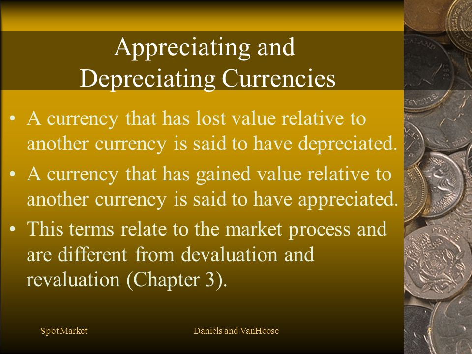 Spot MarketDaniels and VanHoose5 Appreciating and Depreciating Currencies A currency that has lost value relative to another currency is said to have depreciated.