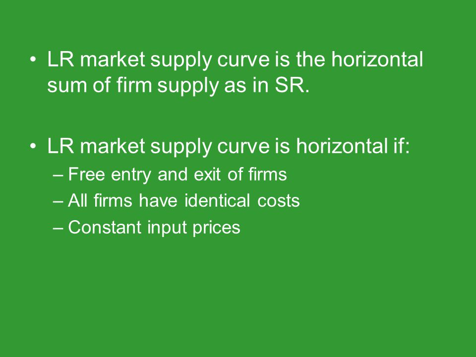 LR market supply curve is the horizontal sum of firm supply as in SR.