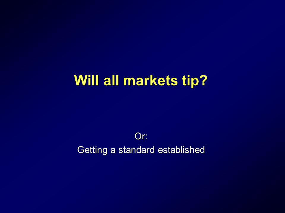 Will all markets tip? Or: Getting a standard established