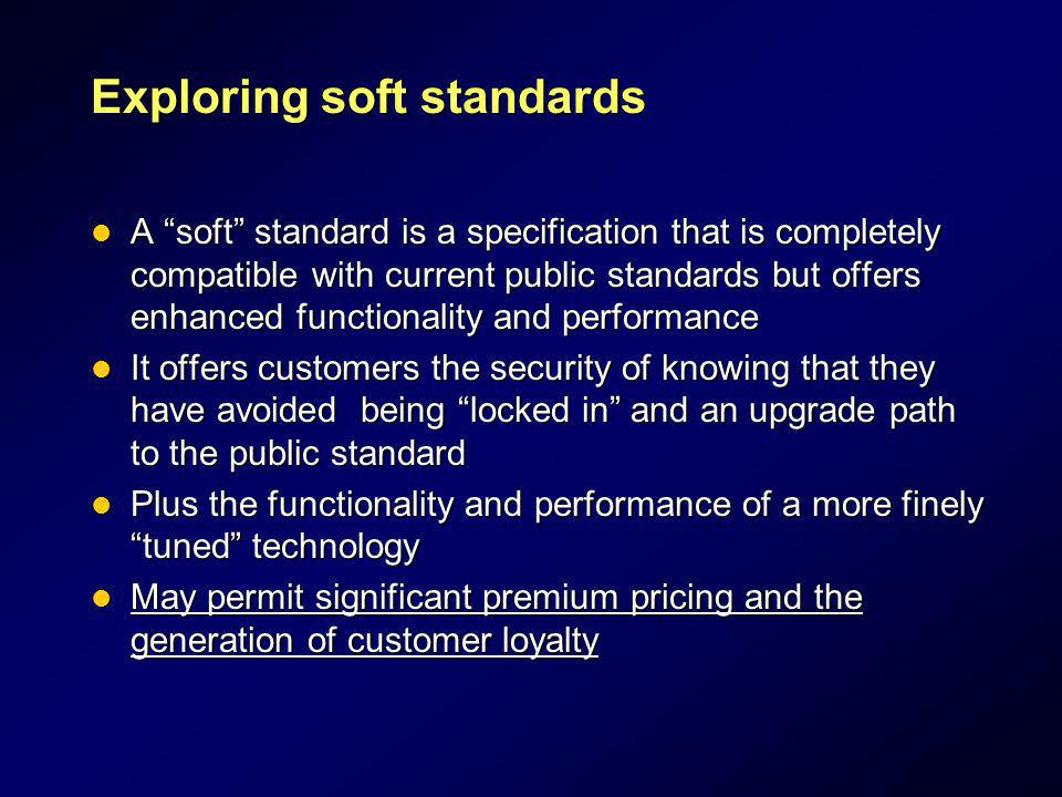 Exploring soft standards A soft standard is a specification that is completely compatible with current public standards but offers enhanced functional