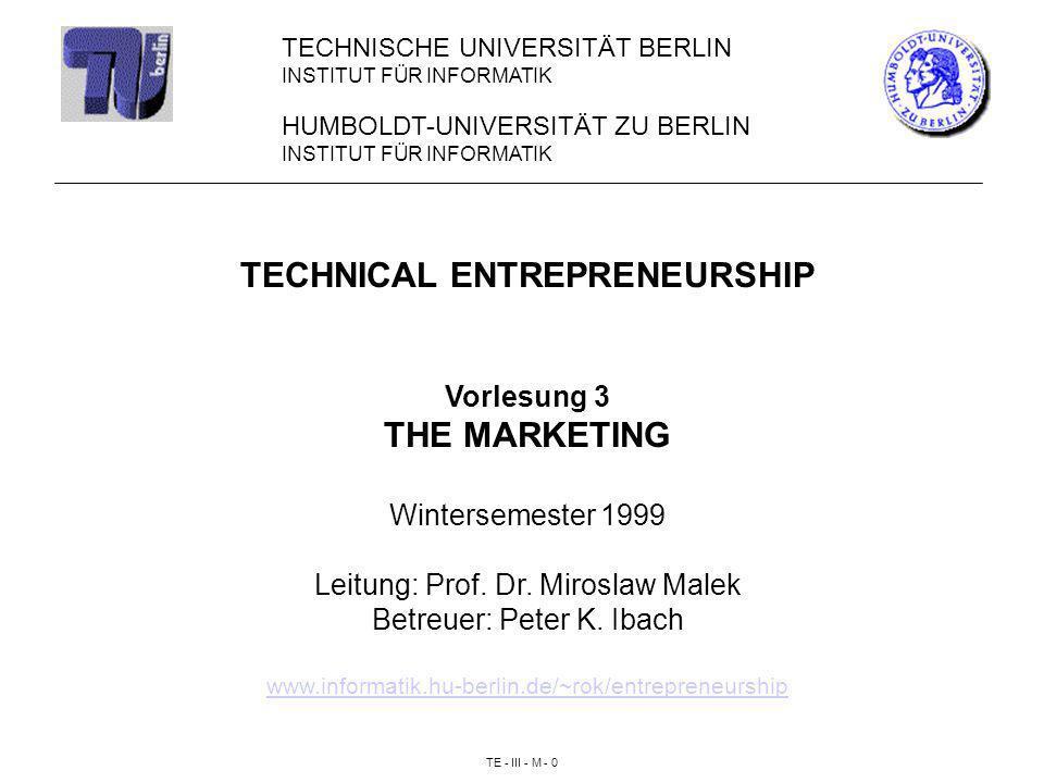 TE - III - M - 0 HUMBOLDT-UNIVERSITÄT ZU BERLIN INSTITUT FÜR INFORMATIK TECHNICAL ENTREPRENEURSHIP Vorlesung 3 THE MARKETING Wintersemester 1999 Leitung: Prof.