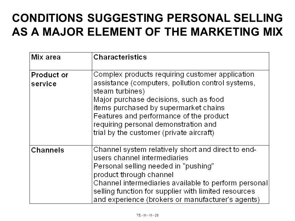 TE - III - M - 26 CONDITIONS SUGGESTING PERSONAL SELLING AS A MAJOR ELEMENT OF THE MARKETING MIX