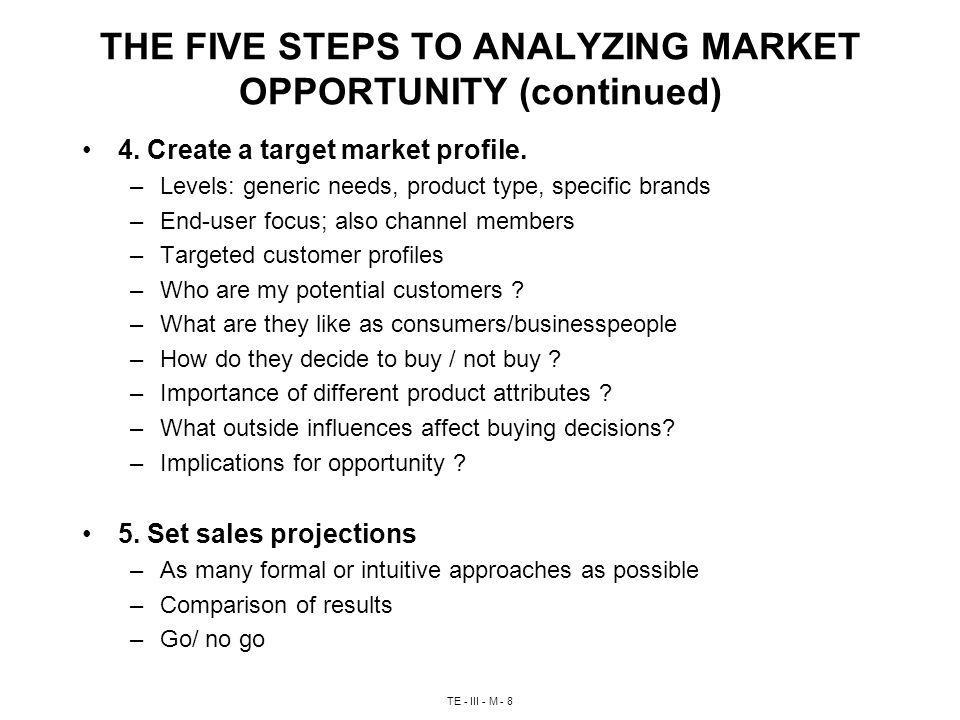 TE - III - M - 8 THE FIVE STEPS TO ANALYZING MARKET OPPORTUNITY (continued) 4.
