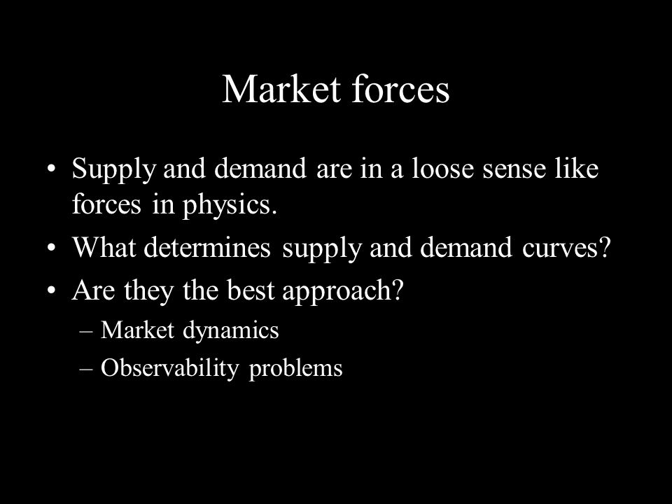 Market forces Supply and demand are in a loose sense like forces in physics.