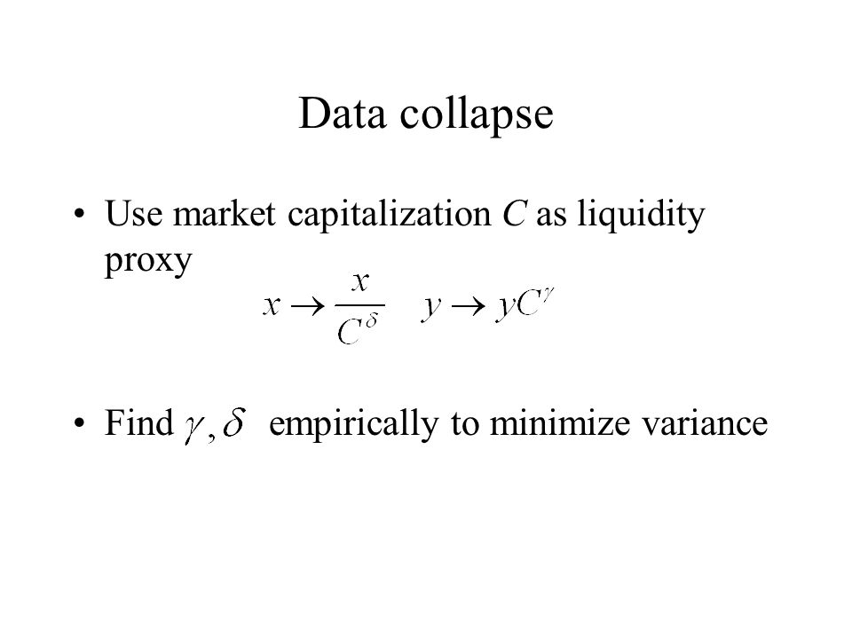 Data collapse Use market capitalization C as liquidity proxy Find empirically to minimize variance