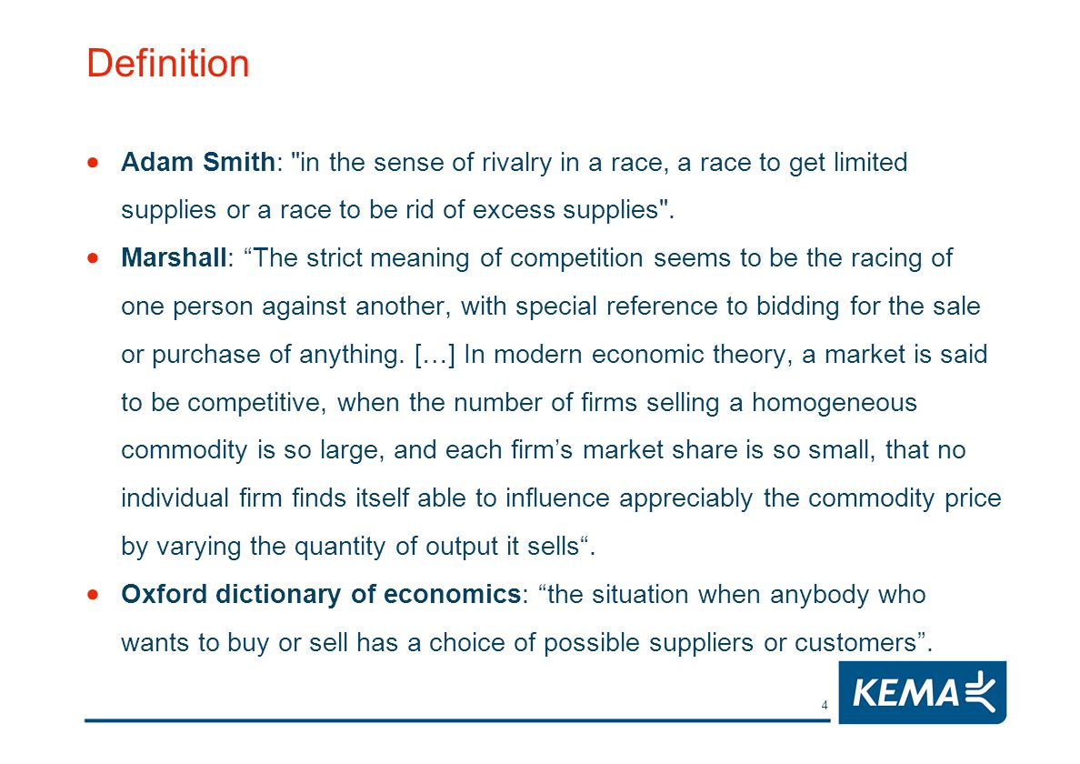 4 Definition Adam Smith: in the sense of rivalry in a race, a race to get limited supplies or a race to be rid of excess supplies .