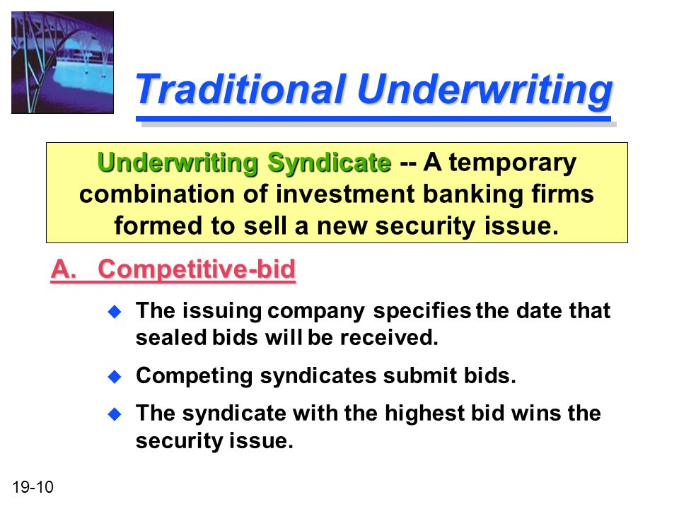 19-10 Traditional Underwriting A.Competitive-bid u The issuing company specifies the date that sealed bids will be received.