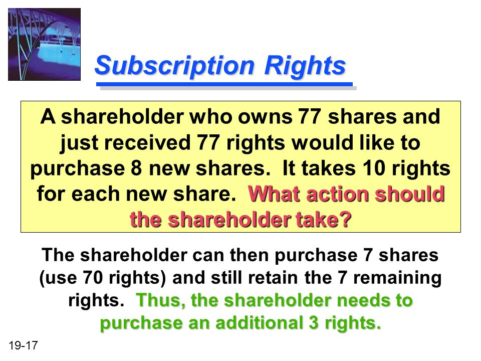 19-17 Subscription Rights Thus, the shareholder needs to purchase an additional 3 rights.