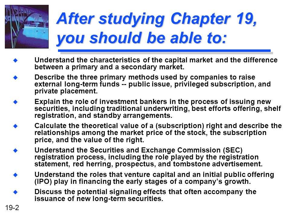 19-2 After studying Chapter 19, you should be able to: u Understand the characteristics of the capital market and the difference between a primary and a secondary market.