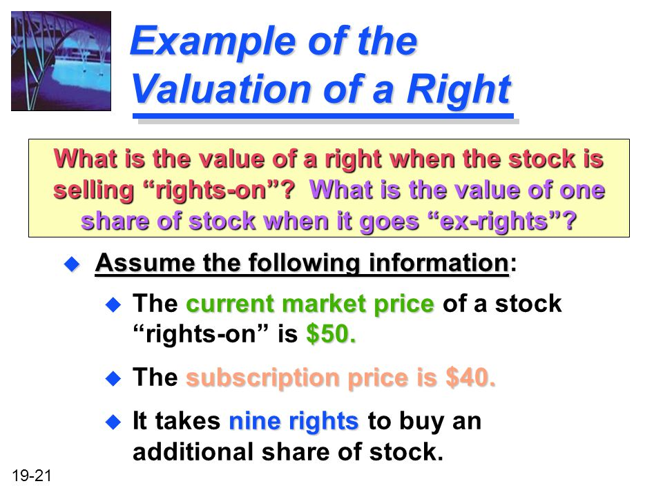 19-21 Example of the Valuation of a Right u Assume the following information u Assume the following information: current market price $50.