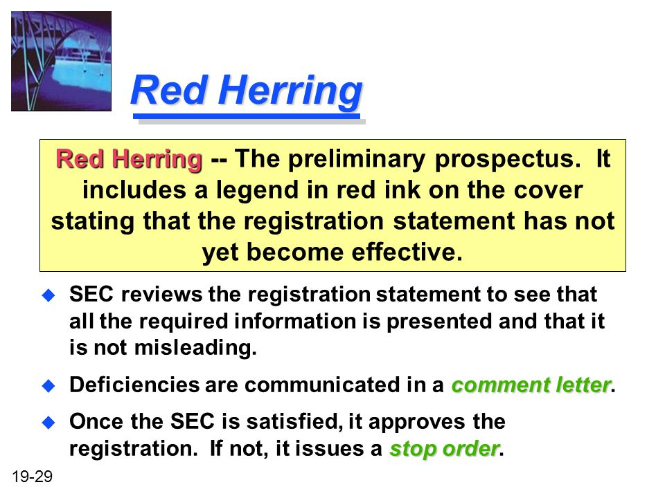 19-29 Red Herring u SEC reviews the registration statement to see that all the required information is presented and that it is not misleading.