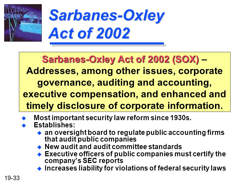19-33 Sarbanes-Oxley Act of 2002 u Most important security law reform since 1930s.