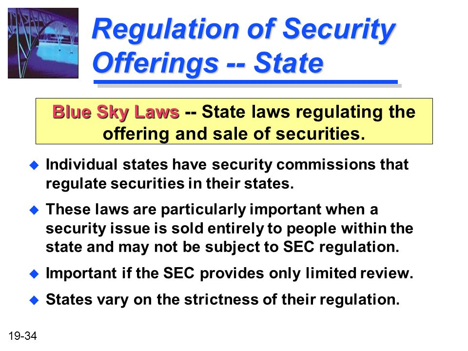 19-34 Regulation of Security Offerings -- State u Individual states have security commissions that regulate securities in their states.
