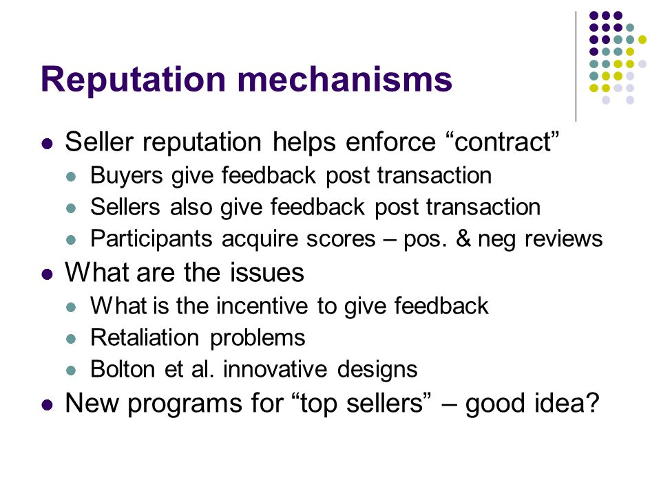 Reputation mechanisms Seller reputation helps enforce contract Buyers give feedback post transaction Sellers also give feedback post transaction Parti
