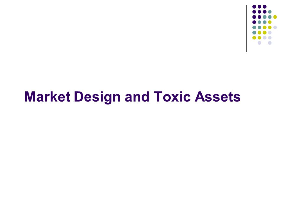 Market Design and Toxic Assets