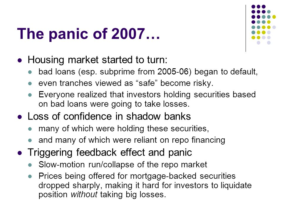 The panic of 2007… Housing market started to turn: bad loans (esp. subprime from 2005-06) began to default, even tranches viewed as safe become risky.