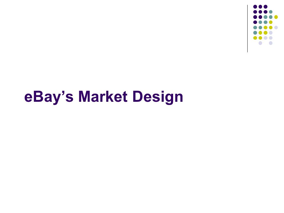 eBay and online markets eBay: largest site for e-commerce 81,000,000 monthly visitors 140,000,000 listings on a given day $8,500,000,000 platform revenue Competes against Amazon, Craigslist, other online sites, plus many off-line companies.