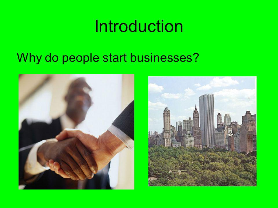Introduction Why do people start businesses?