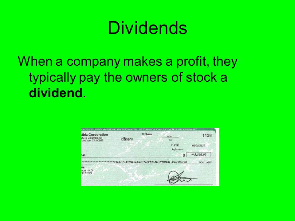 Dividends When a company makes a profit, they typically pay the owners of stock a dividend.