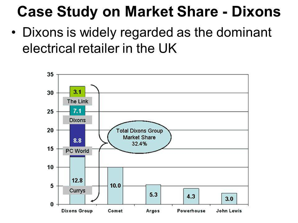 Case Study on Market Share - Dixons Dixons is widely regarded as the dominant electrical retailer in the UK