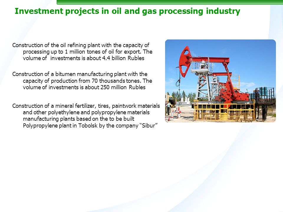 Investment projects in oil and gas processing industry Construction of the oil refining plant with the capacity of processing up to 1 million tones of oil for export.