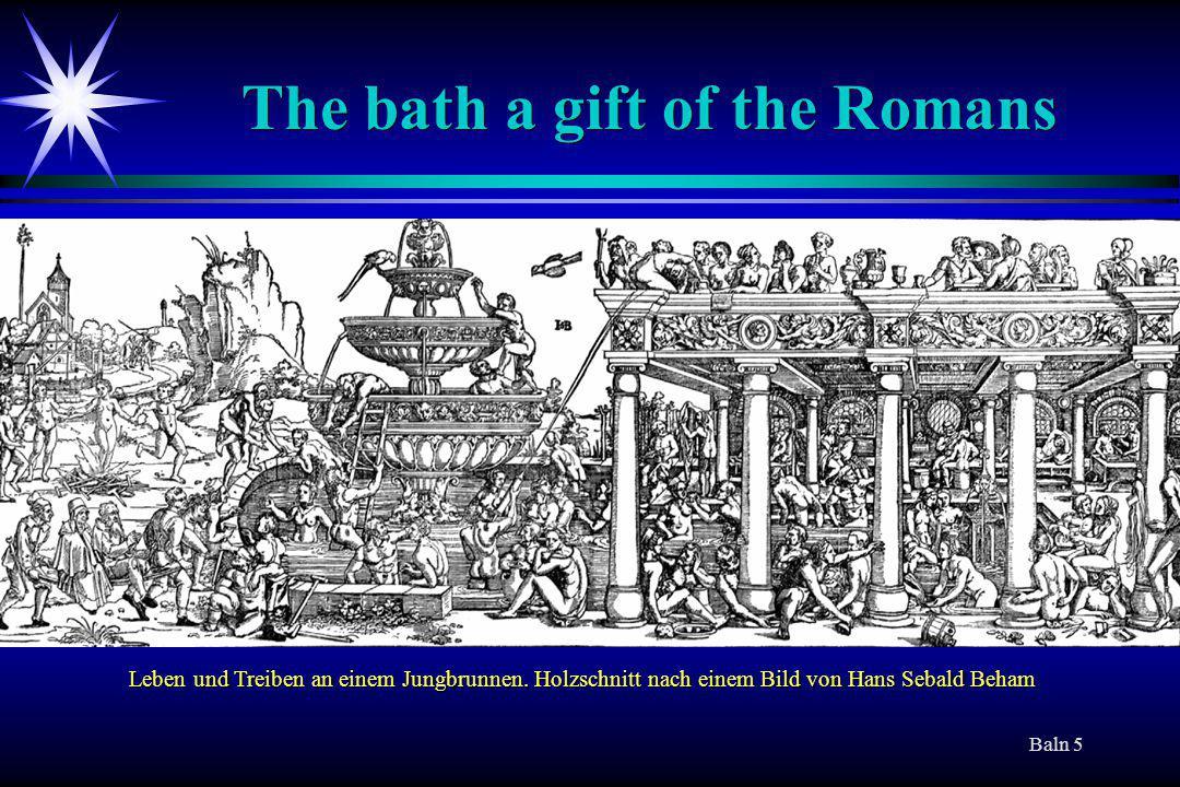 Baln 5 Leben und Treiben an einem Jungbrunnen. Holzschnitt nach einem Bild von Hans Sebald Beham The bath a gift of the Romans