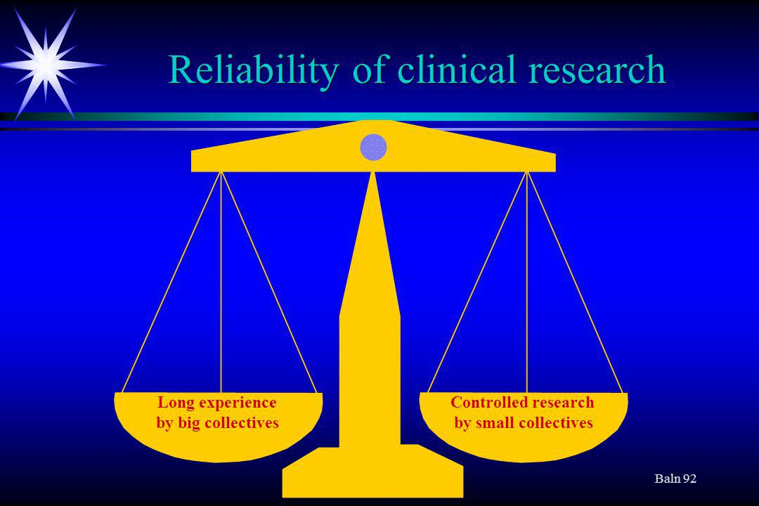 Baln 92 Reliability of clinical research Long experience by big collectives Controlled research by small collectives