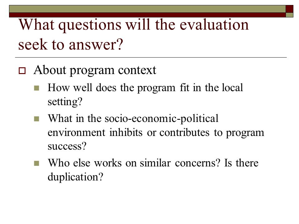 What questions will the evaluation seek to answer.