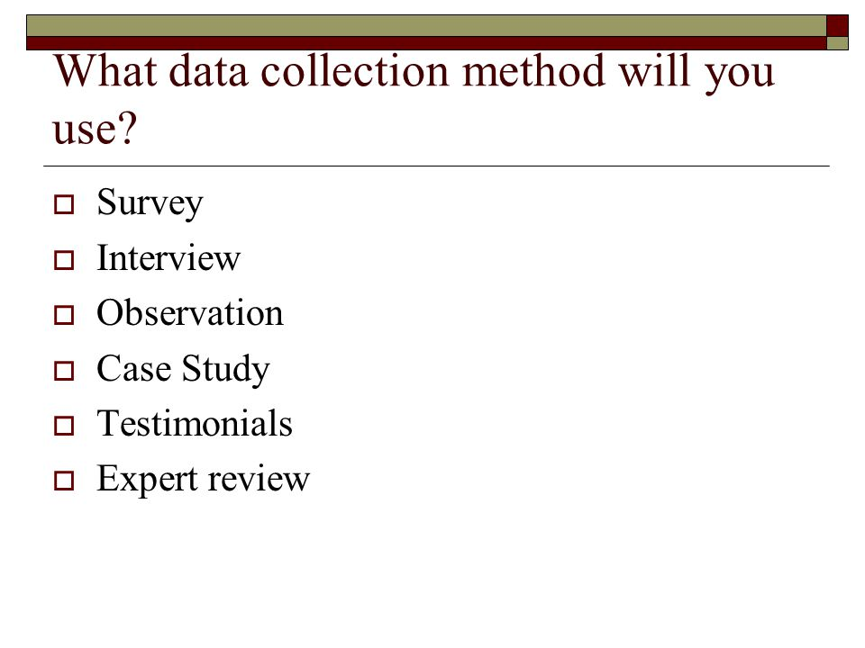 What data collection method will you use.