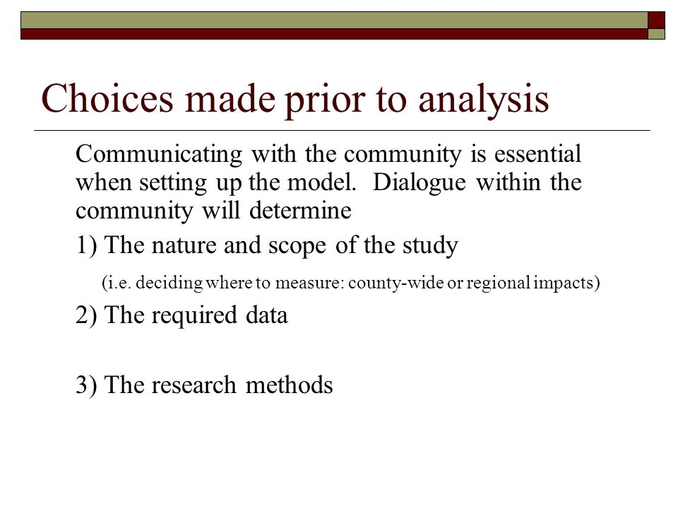 Choices made prior to analysis Communicating with the community is essential when setting up the model.