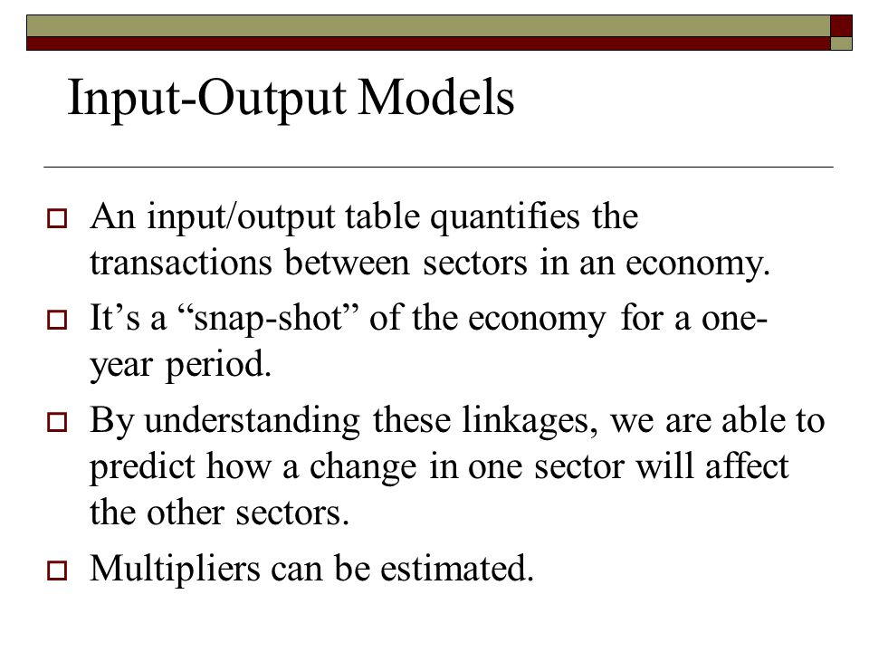 Input-Output Models An input/output table quantifies the transactions between sectors in an economy.