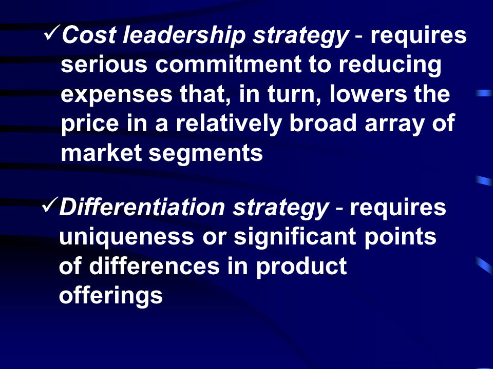 SOURCE OF COMPETITIVE ADVANTAGE 3. Cost focus4. Differentiation focus NARROW TARGET Competitive Scope BROAD TARGET 1. Cost leadership DIFFERENTIATION