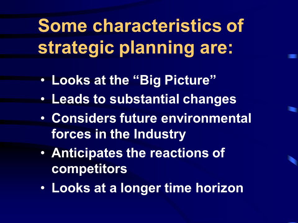Characteristics of Strategic Planning Strategic planning is more of an art than a science; it is more intuitive, systematic and analytical, not quanti