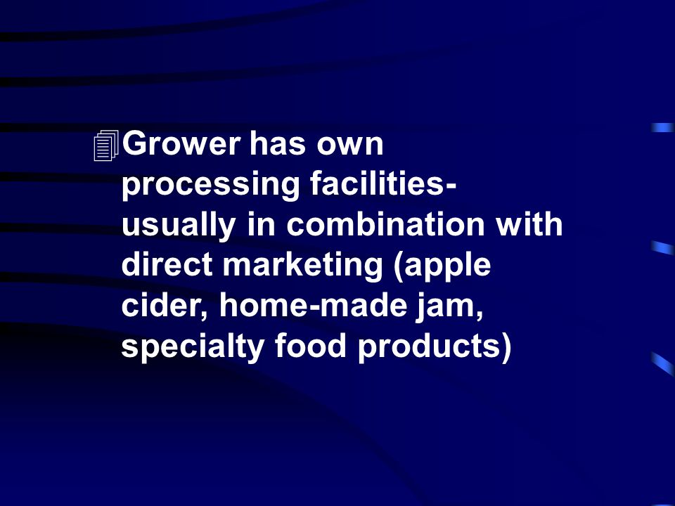 Processing produce growers typically have the following outlets: 4Sell to proprietary or investor- owned processors 4 Processing cooperatives