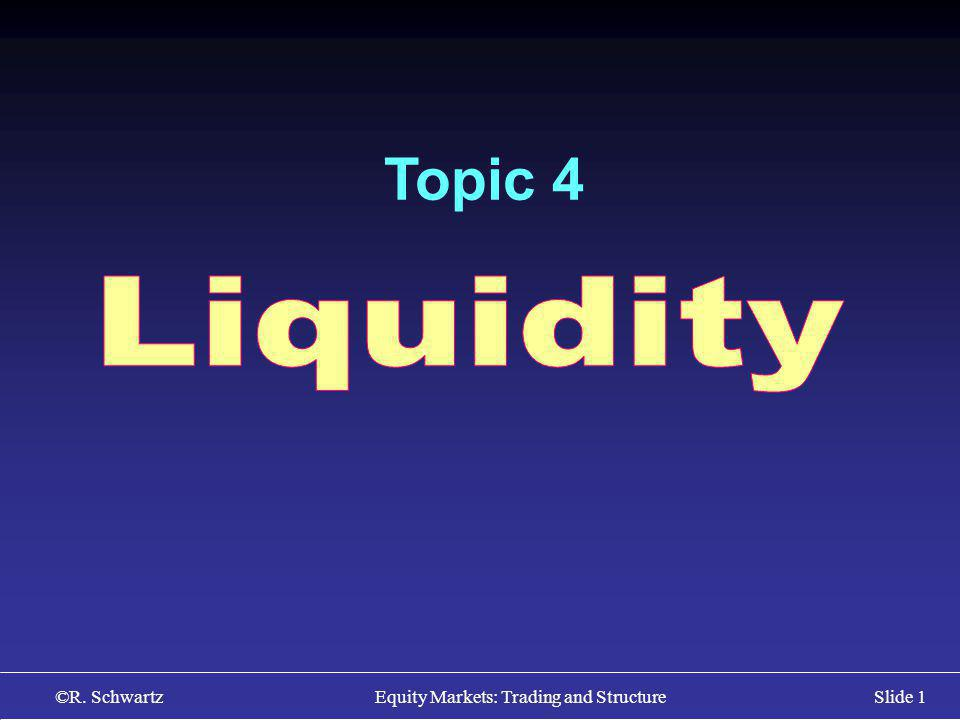 ©R. Schwartz Equity Markets: Trading and StructureSlide 1 Topic 4