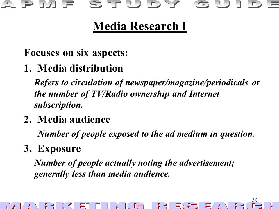 30 Media Research I Focuses on six aspects: 1.