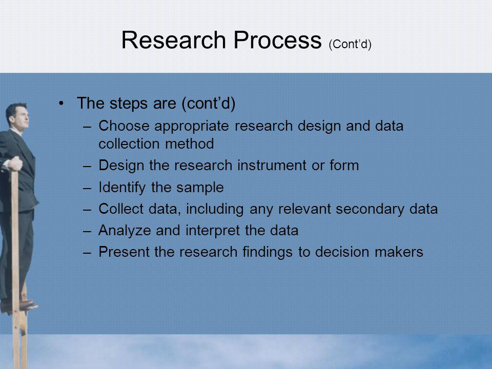 Factors to Consider in Deciding to Use External Suppliers Credibility: perceived trustworthiness of the research and its findings Competence: special capability or facilities and external research firm can provide Cost: in some cases can be less costly to hire an external firm Capacity: expand the capacity of the internal research department to meet immediate research needs