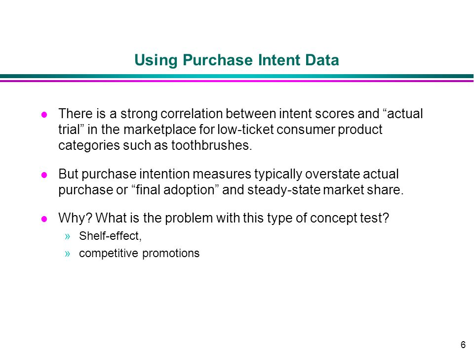 6 Using Purchase Intent Data l There is a strong correlation between intent scores and actual trial in the marketplace for low-ticket consumer product